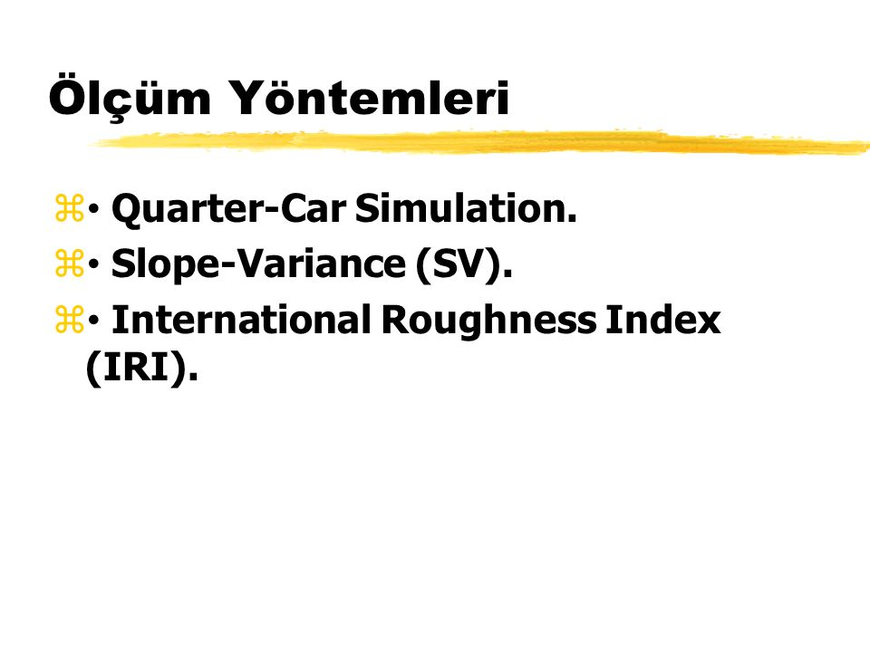 Ölçüm Yöntemleri • Quarter-Car Simulation. • Slope-Variance (SV).