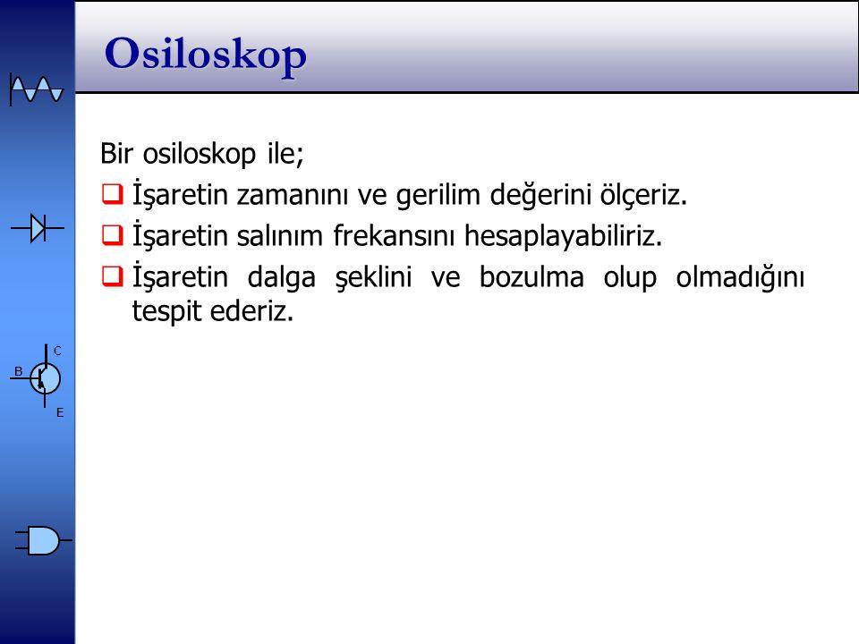 Osiloskop Bir osiloskop ile;