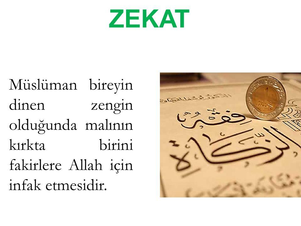 ZEKAT Müslüman bireyin dinen zengin olduğunda malının kırkta birini fakirlere Allah için infak etmesidir.