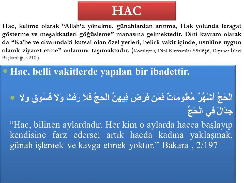 HAC Hac, belli vakitlerde yapılan bir ibadettir.