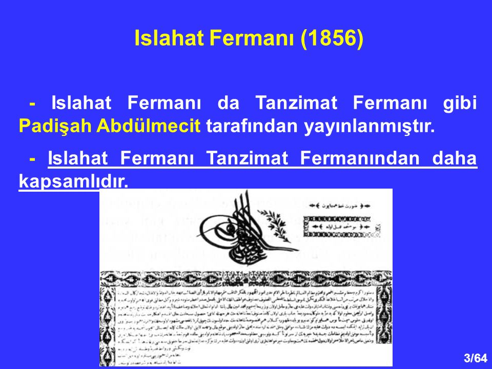 Islahat Fermanı (1856) - Islahat Fermanı da Tanzimat Fermanı gibi Padişah Abdülmecit tarafından yayınlanmıştır.