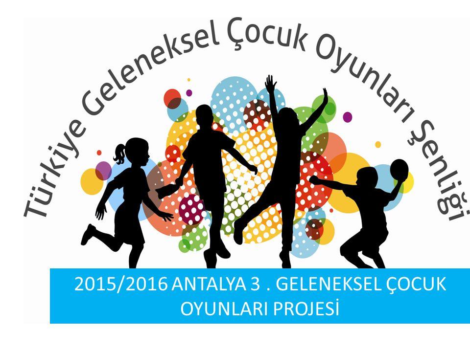 2015/2016 ANTALYA 3 . GELENEKSEL ÇOCUK OYUNLARI PROJESİ