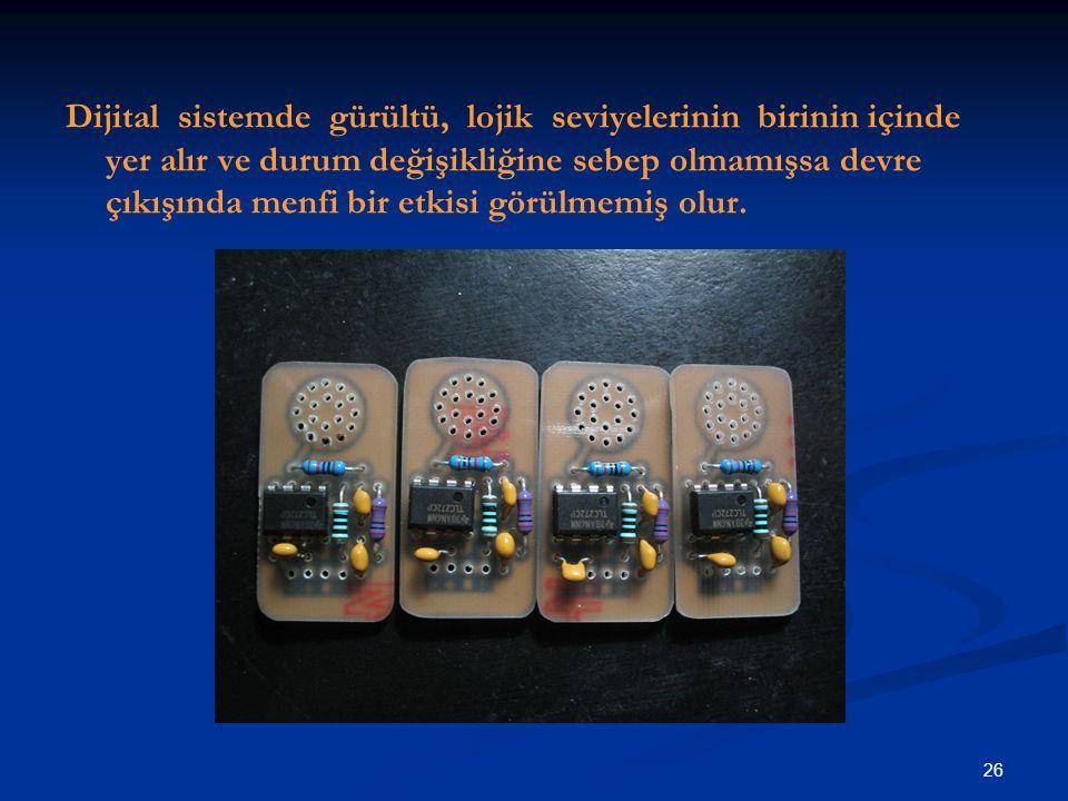Dijital sistemde gürültü, lojik seviyelerinin birinin içinde yer alır ve durum değişikliğine sebep olmamışsa devre çıkışında menfi bir etkisi görülmemiş olur.