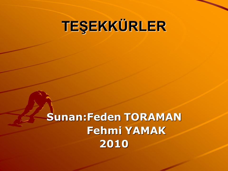 TEŞEKKÜRLER Sunan:Feden TORAMAN Fehmi YAMAK 2010