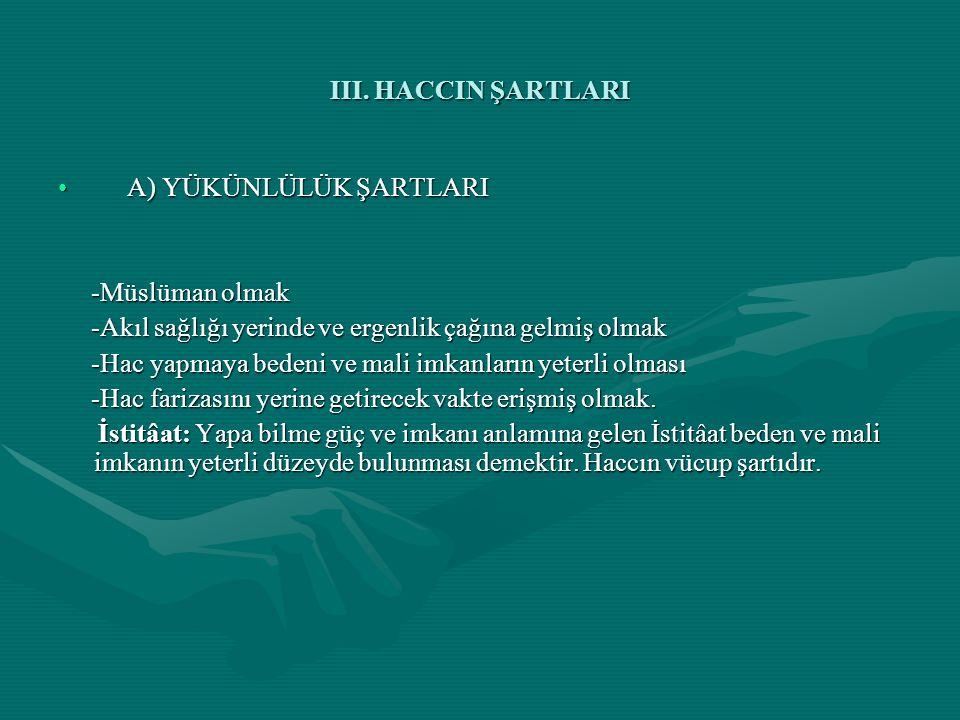 III. HACCIN ŞARTLARI A) YÜKÜNLÜLÜK ŞARTLARI. -Müslüman olmak. -Akıl sağlığı yerinde ve ergenlik çağına gelmiş olmak.
