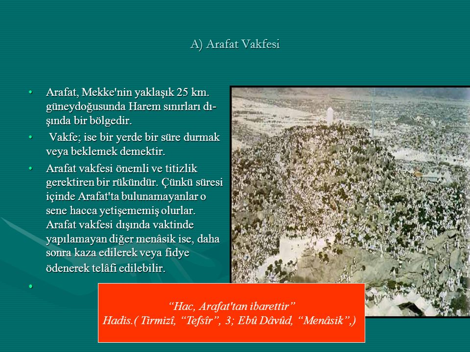 A) Arafat Vakfesi Arafat, Mekke nin yaklaşık 25 km. güneydoğusunda Harem sınırları dışında bir bölgedir.