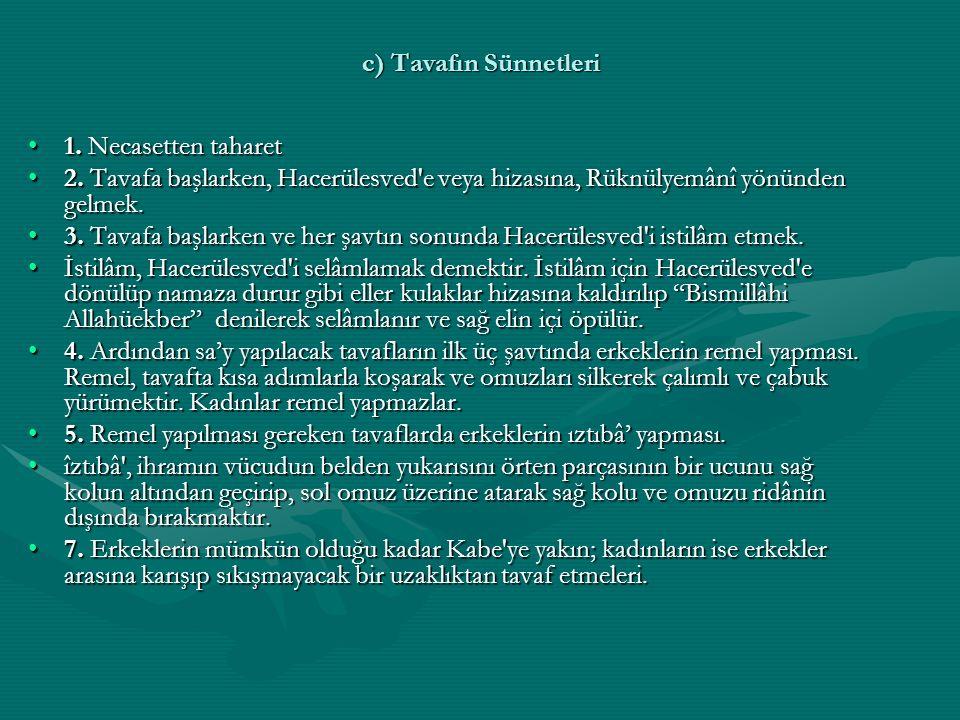 c) Tavafın Sünnetleri 1. Necasetten taharet. 2. Tavafa başlarken, Hacerülesved e veya hizasına, Rüknülyemânî yönünden gelmek.