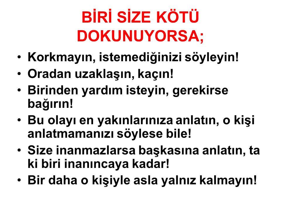 BİRİ SİZE KÖTÜ DOKUNUYORSA;