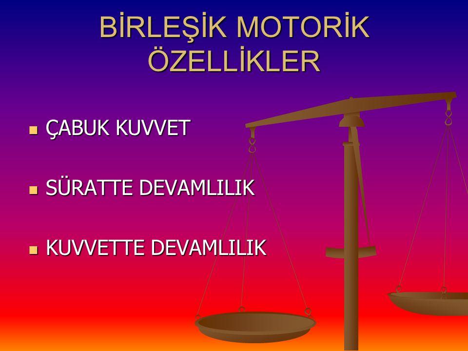 BİRLEŞİK MOTORİK ÖZELLİKLER