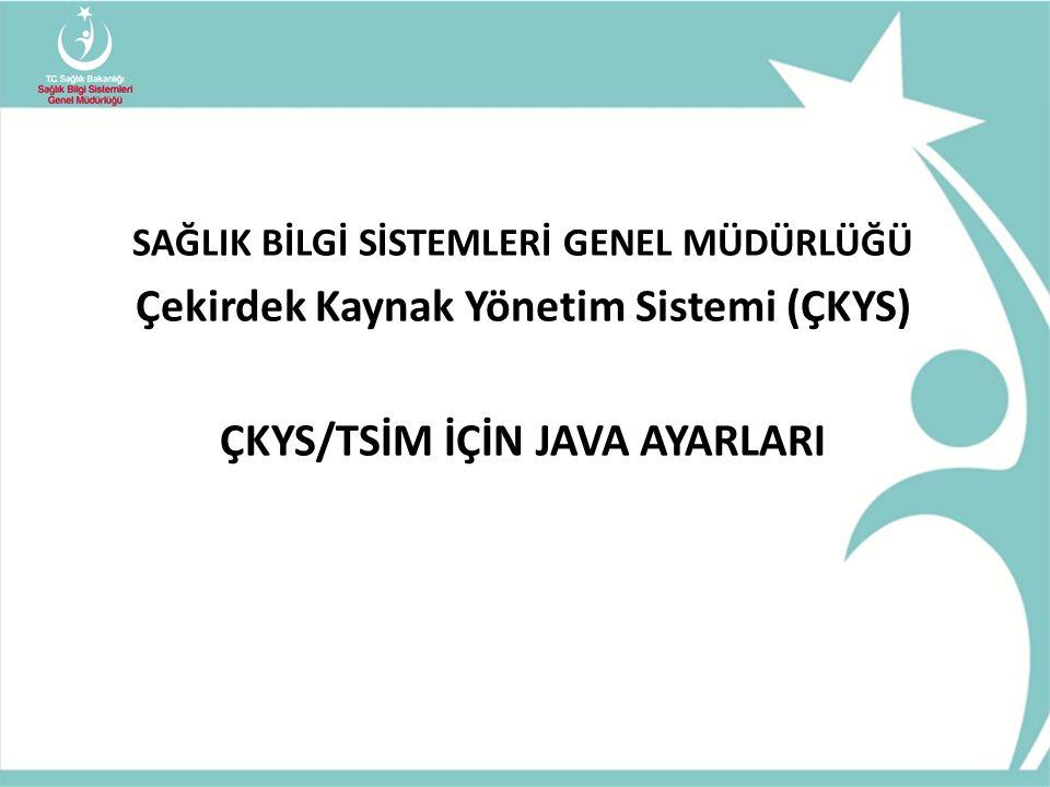 Çekirdek Kaynak Yönetim Sistemi (ÇKYS) ÇKYS/TSİM İÇİN JAVA AYARLARI