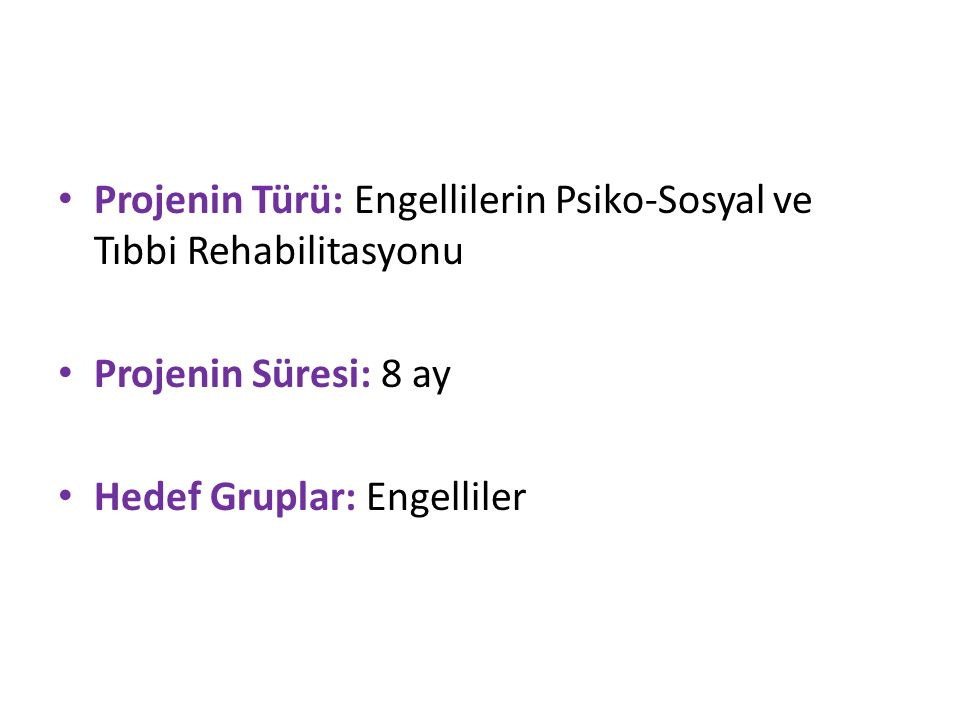 Projenin Türü: Engellilerin Psiko-Sosyal ve Tıbbi Rehabilitasyonu