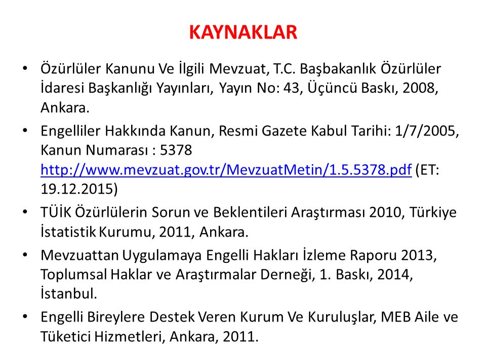 KAYNAKLAR Özürlüler Kanunu Ve İlgili Mevzuat, T.C. Başbakanlık Özürlüler İdaresi Başkanlığı Yayınları, Yayın No: 43, Üçüncü Baskı, 2008, Ankara.