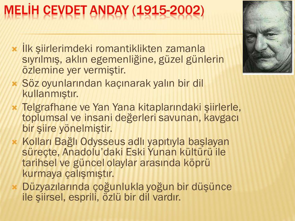 MELİH CEVDET ANDAY (1915-2002) İlk şiirlerimdeki romantiklikten zamanla sıyrılmış, aklın egemenliğine, güzel günlerin özlemine yer vermiştir.