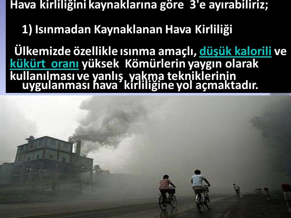 Hava kirliliğini kaynaklarına göre 3 e ayırabiliriz;