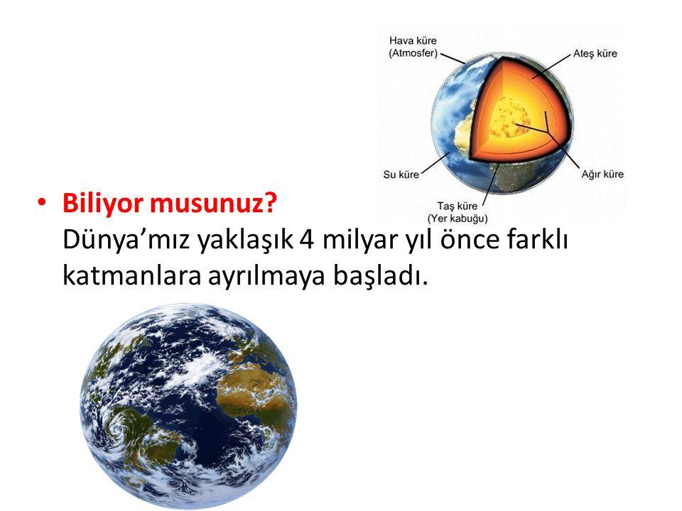 Biliyor musunuz Dünya'mız yaklaşık 4 milyar yıl önce farklı katmanlara ayrılmaya başladı.