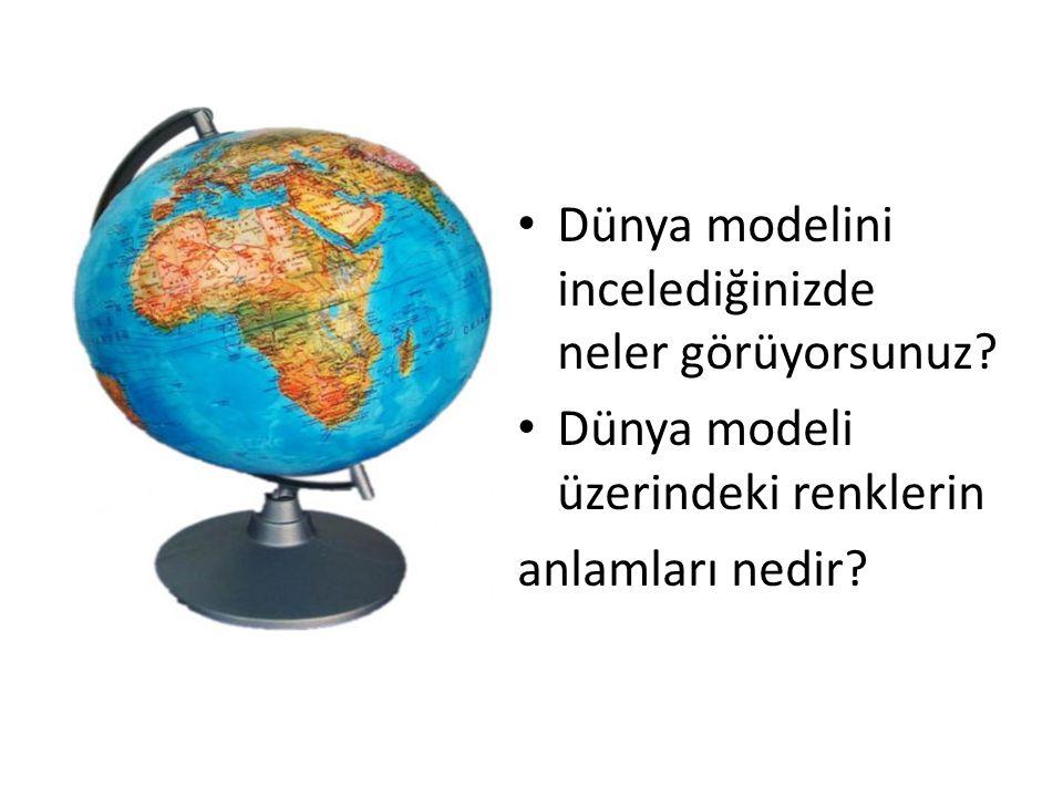 Dünya modelini incelediğinizde neler görüyorsunuz