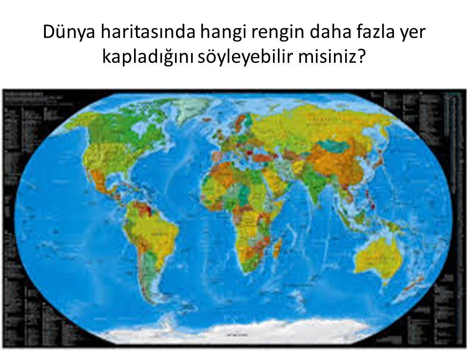 Dünya haritasında hangi rengin daha fazla yer kapladığını söyleyebilir misiniz