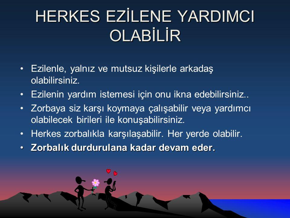 HERKES EZİLENE YARDIMCI OLABİLİR