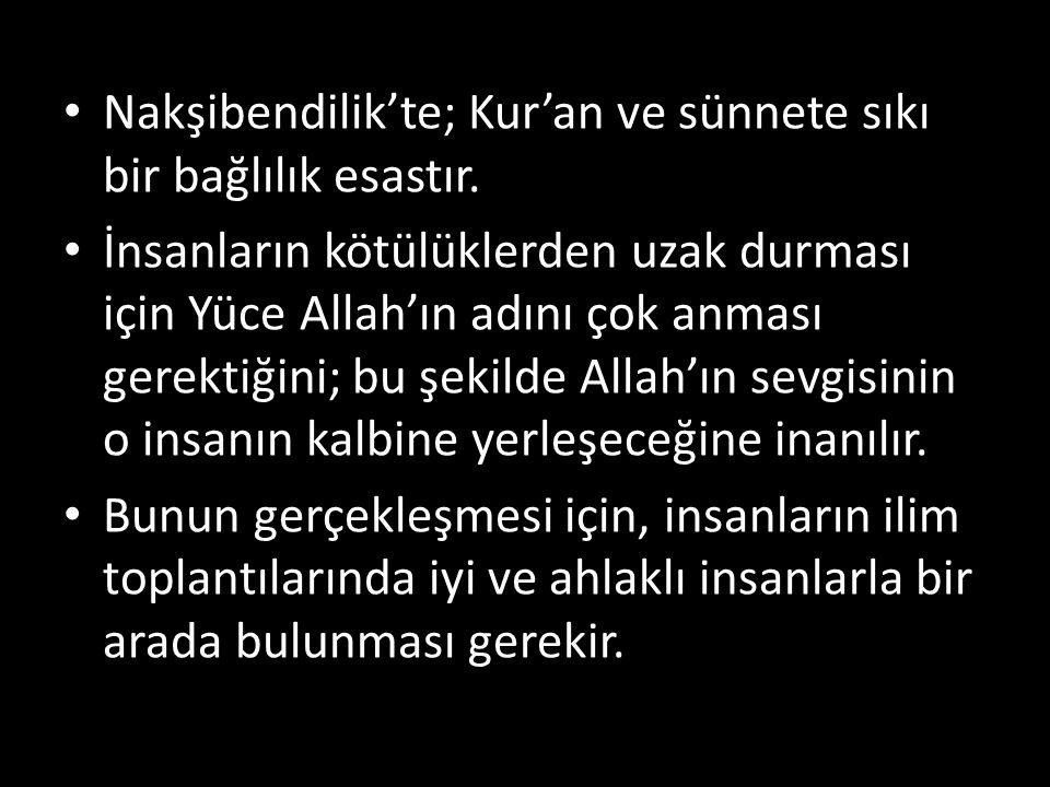 Nakşibendilik'te; Kur'an ve sünnete sıkı bir bağlılık esastır.