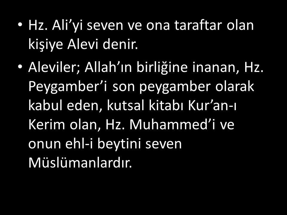 Hz. Ali'yi seven ve ona taraftar olan kişiye Alevi denir.