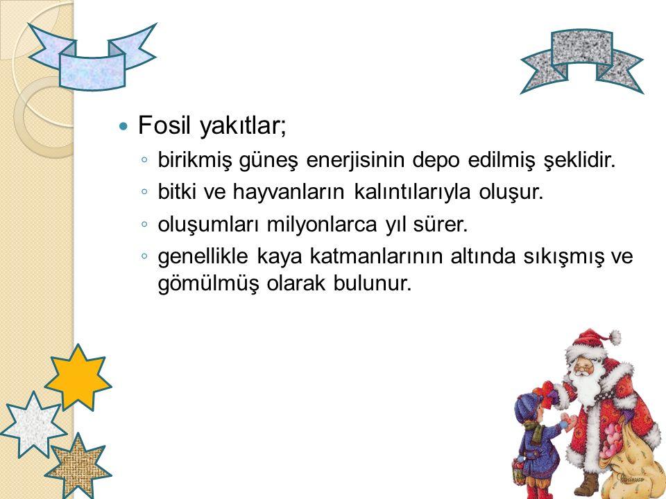 Fosil yakıtlar; birikmiş güneş enerjisinin depo edilmiş şeklidir.