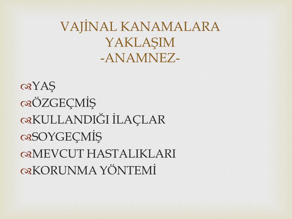VAJİNAL KANAMALARA YAKLAŞIM -ANAMNEZ-