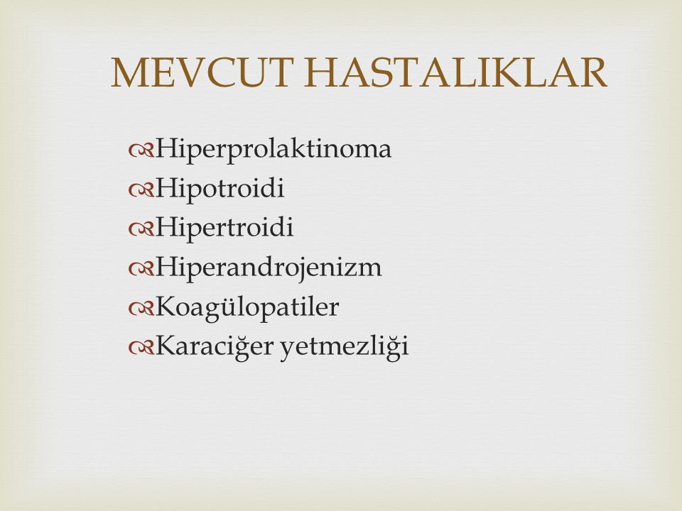 MEVCUT HASTALIKLAR Hiperprolaktinoma Hipotroidi Hipertroidi