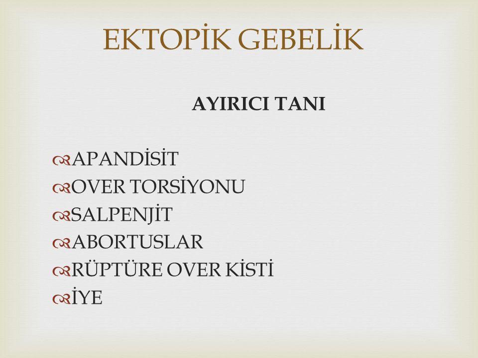 EKTOPİK GEBELİK AYIRICI TANI APANDİSİT OVER TORSİYONU SALPENJİT