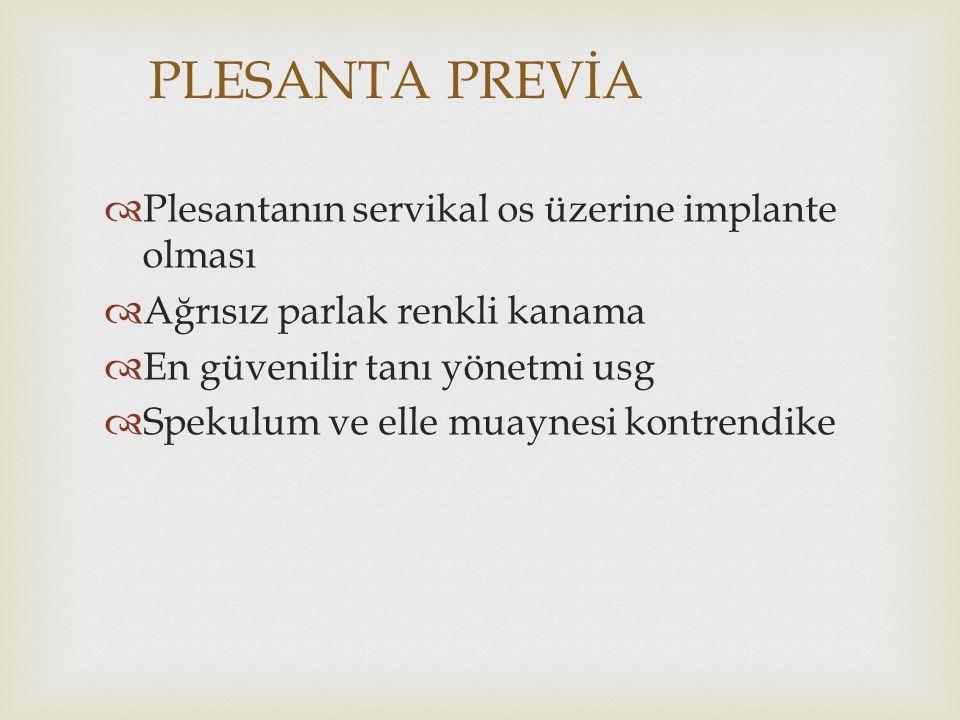PLESANTA PREVİA Plesantanın servikal os üzerine implante olması
