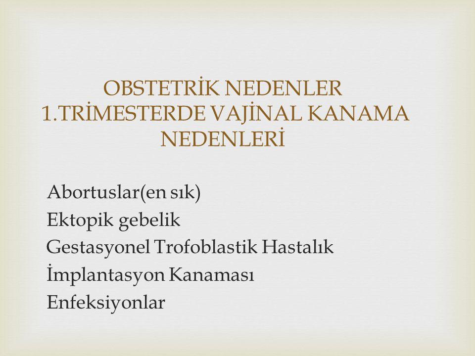 OBSTETRİK NEDENLER 1.TRİMESTERDE VAJİNAL KANAMA NEDENLERİ