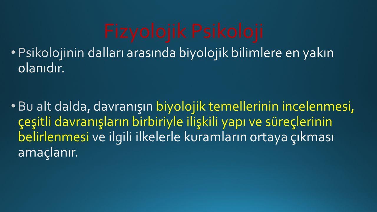 Fizyolojik Psikoloji Psikolojinin dalları arasında biyolojik bilimlere en yakın olanıdır.