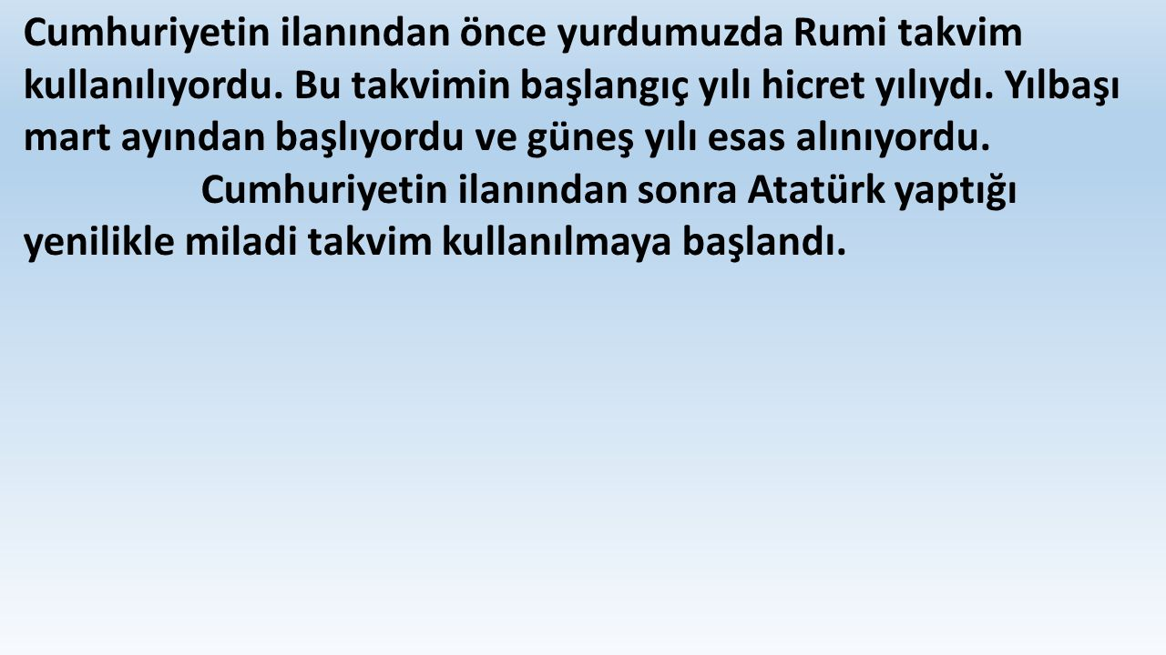 Cumhuriyetin ilanından önce yurdumuzda Rumi takvim kullanılıyordu