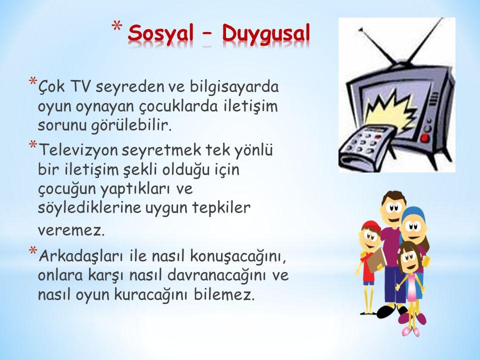 Sosyal – Duygusal Çok TV seyreden ve bilgisayarda oyun oynayan çocuklarda iletişim sorunu görülebilir.