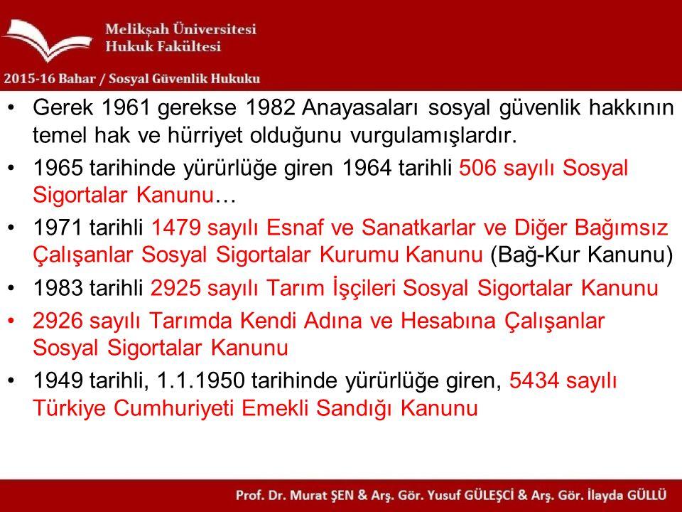 Gerek 1961 gerekse 1982 Anayasaları sosyal güvenlik hakkının temel hak ve hürriyet olduğunu vurgulamışlardır.