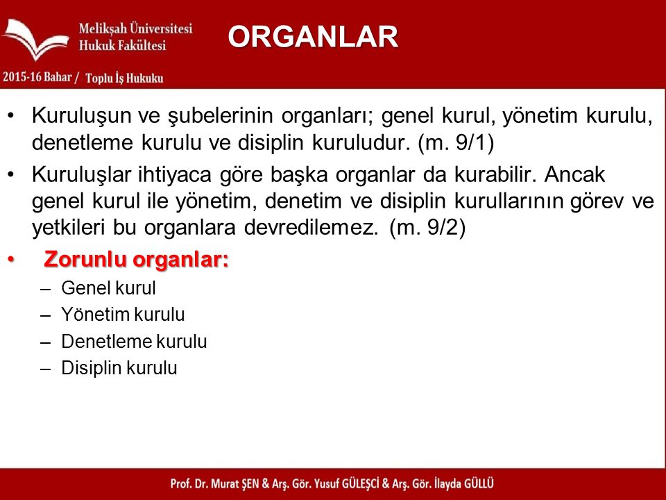 ORGANLAR Kuruluşun ve şubelerinin organları; genel kurul, yönetim kurulu, denetleme kurulu ve disiplin kuruludur. (m. 9/1)