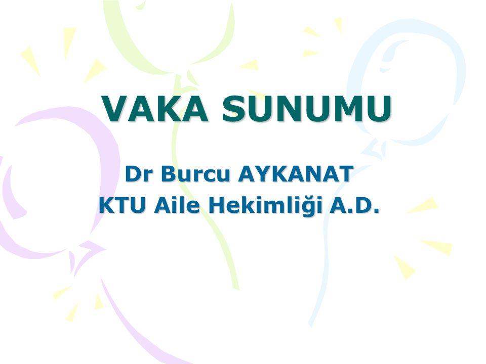 Dr Burcu AYKANAT KTU Aile Hekimliği A.D.
