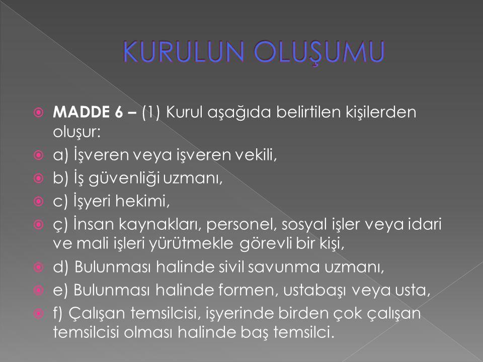 KURULUN OLUŞUMU MADDE 6 – (1) Kurul aşağıda belirtilen kişilerden oluşur: a) İşveren veya işveren vekili,