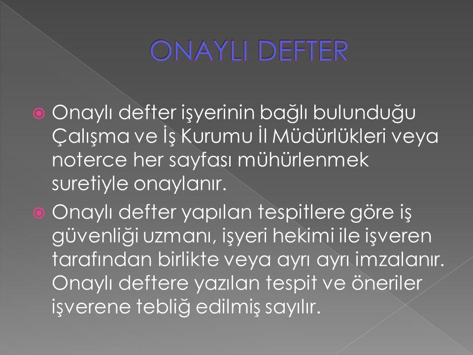 ONAYLI DEFTER Onaylı defter işyerinin bağlı bulunduğu Çalışma ve İş Kurumu İl Müdürlükleri veya noterce her sayfası mühürlenmek suretiyle onaylanır.