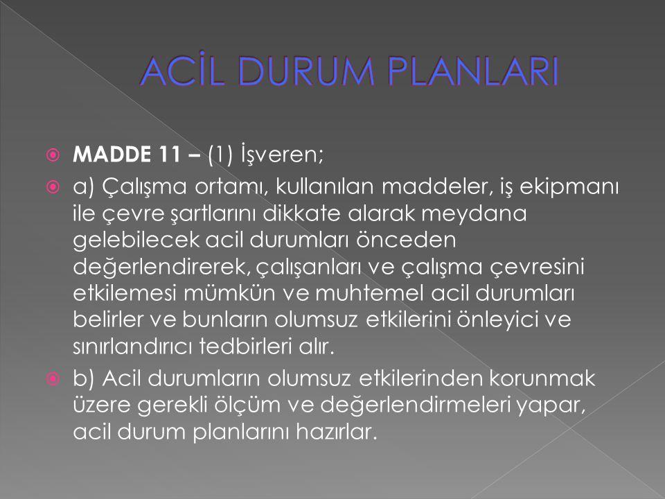 ACİL DURUM PLANLARI MADDE 11 – (1) İşveren;