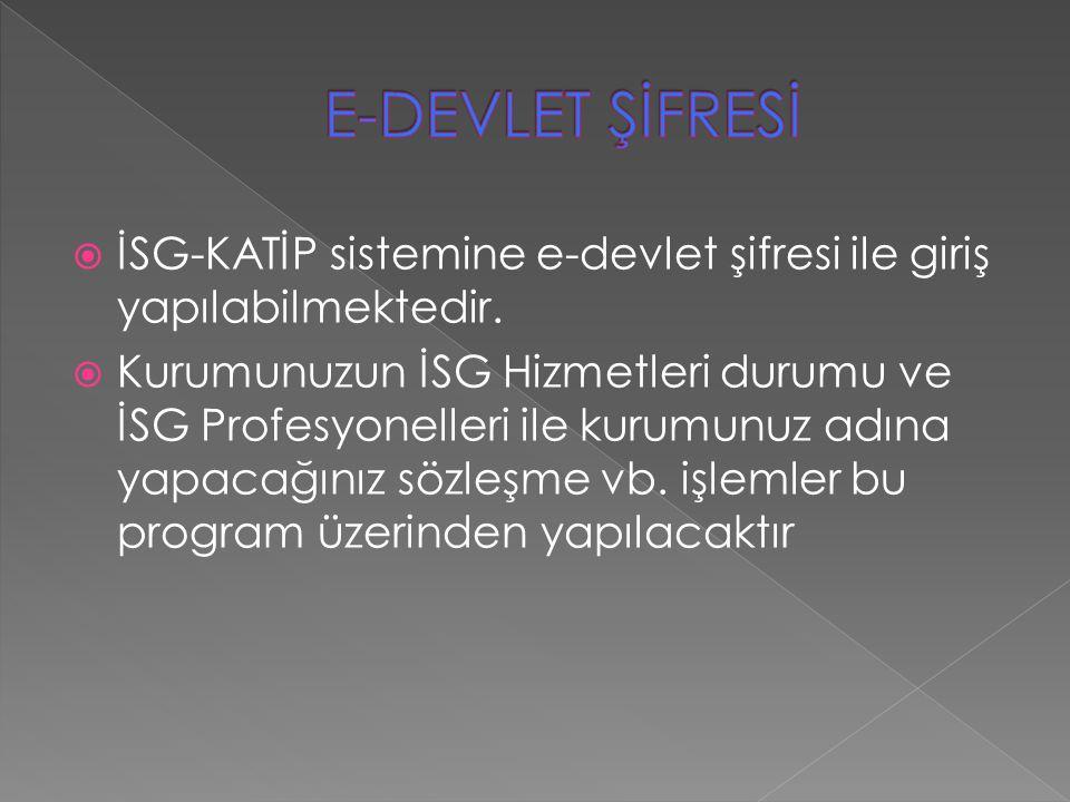 E-DEVLET ŞİFRESİ İSG-KATİP sistemine e-devlet şifresi ile giriş yapılabilmektedir.
