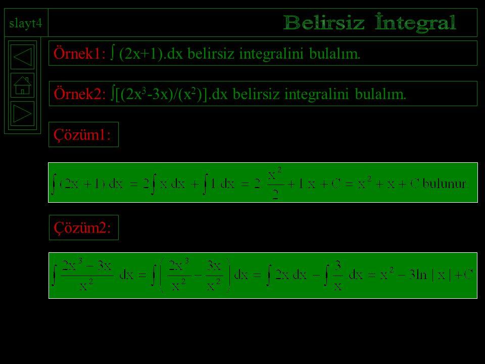 Belirsiz İntegral Örnek1:  (2x+1).dx belirsiz integralini bulalım.