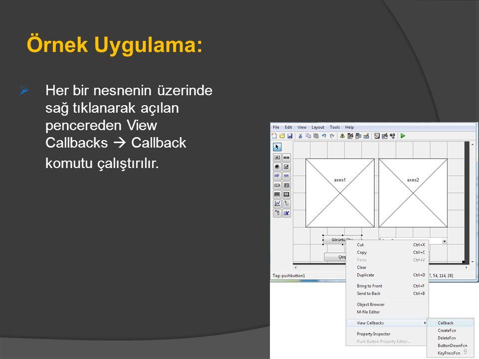 Örnek Uygulama: Her bir nesnenin üzerinde sağ tıklanarak açılan pencereden View Callbacks  Callback.