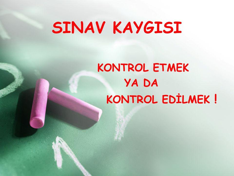 KONTROL ETMEK YA DA KONTROL EDİLMEK !