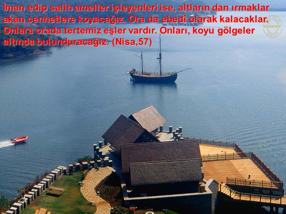 İman edip salih ameller işleyenleri ise, altların dan ırmaklar akan cennetlere koyacağız.