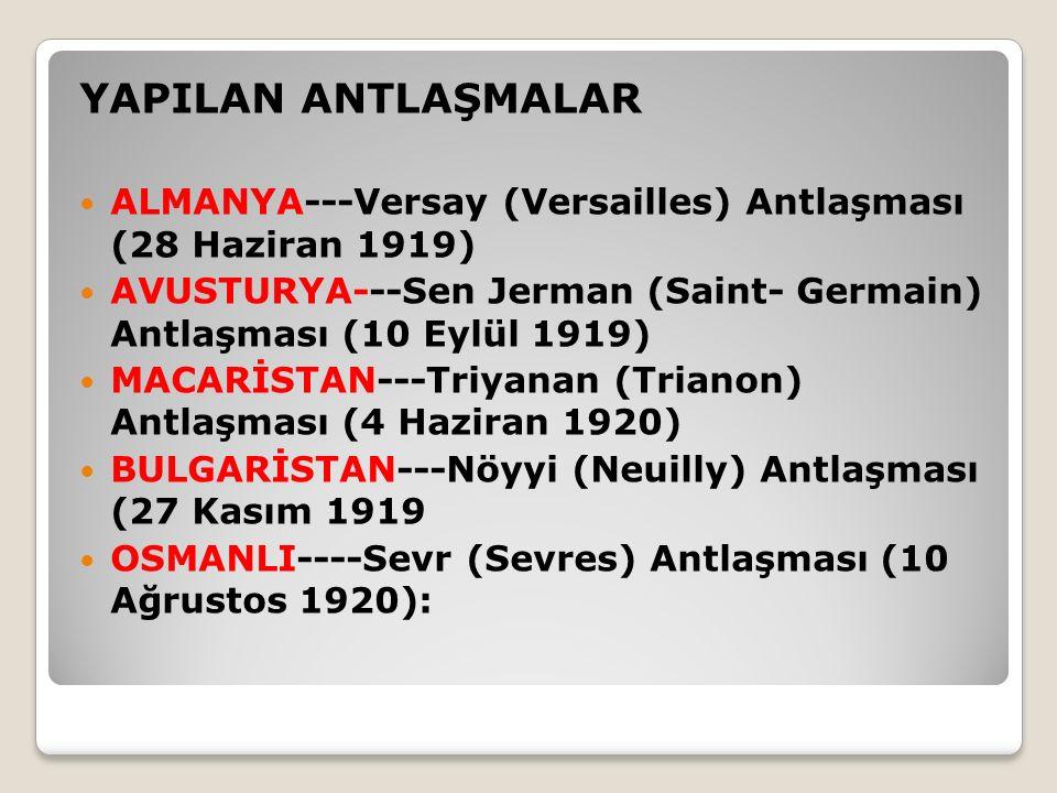 YAPILAN ANTLAŞMALAR ALMANYA---Versay (Versailles) Antlaşması (28 Haziran 1919) AVUSTURYA---Sen Jerman (Saint- Germain) Antlaşması (10 Eylül 1919)