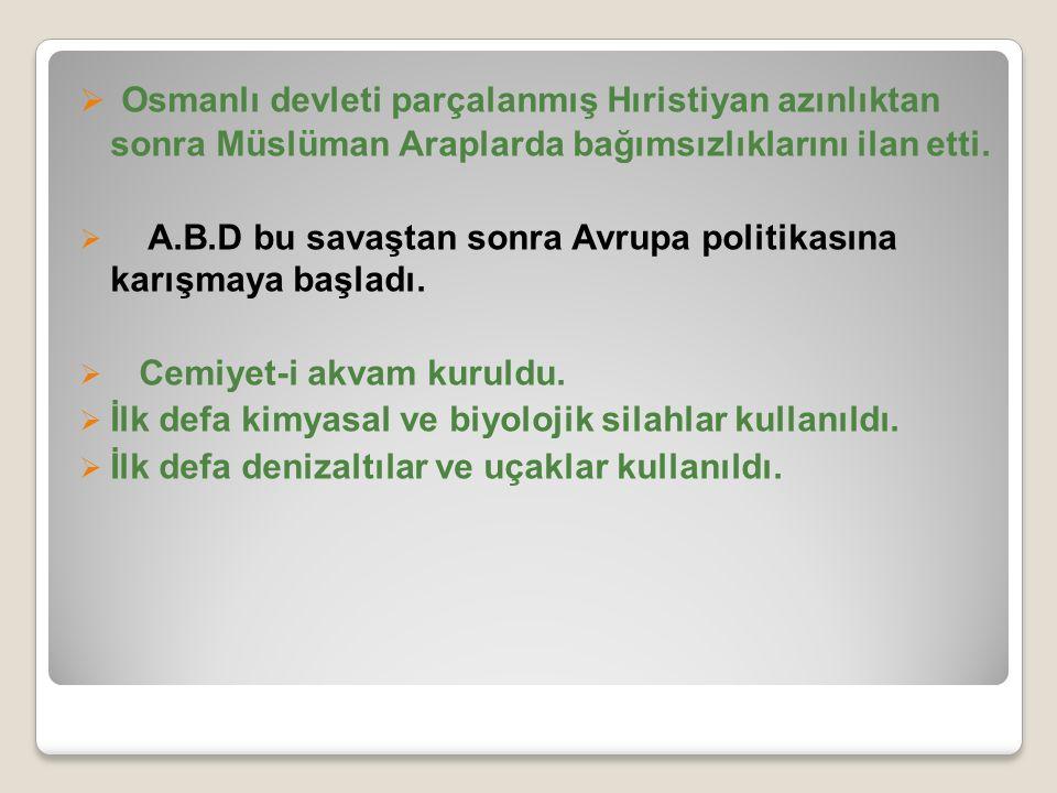 Osmanlı devleti parçalanmış Hıristiyan azınlıktan sonra Müslüman Araplarda bağımsızlıklarını ilan etti.