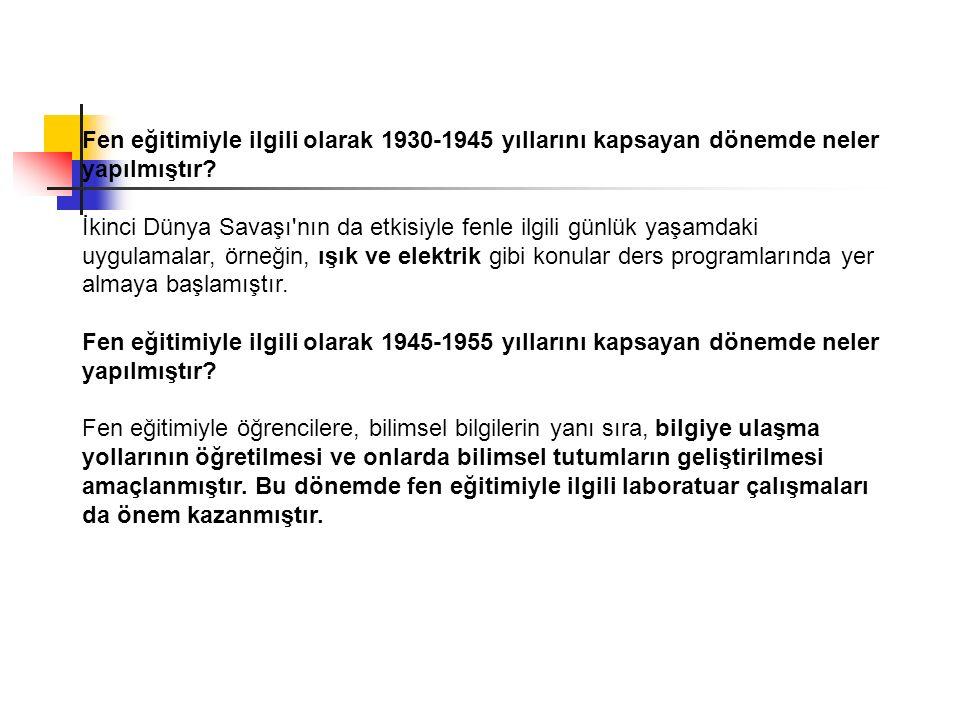 Fen eğitimiyle ilgili olarak 1930-1945 yıllarını kapsayan dönemde neler yapılmıştır
