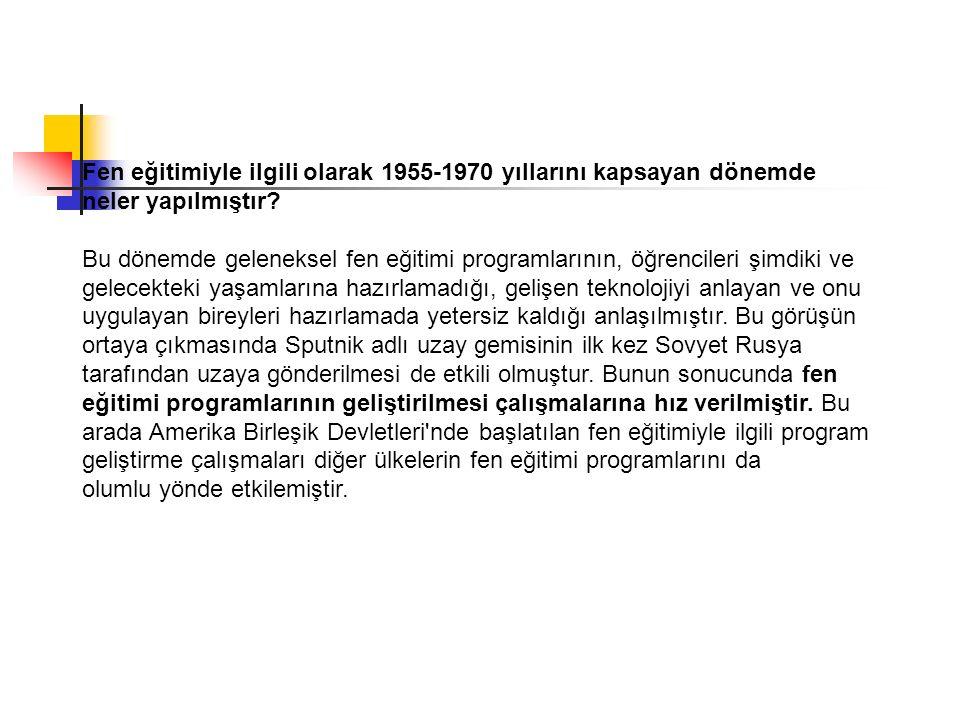 Fen eğitimiyle ilgili olarak 1955-1970 yıllarını kapsayan dönemde neler yapılmıştır