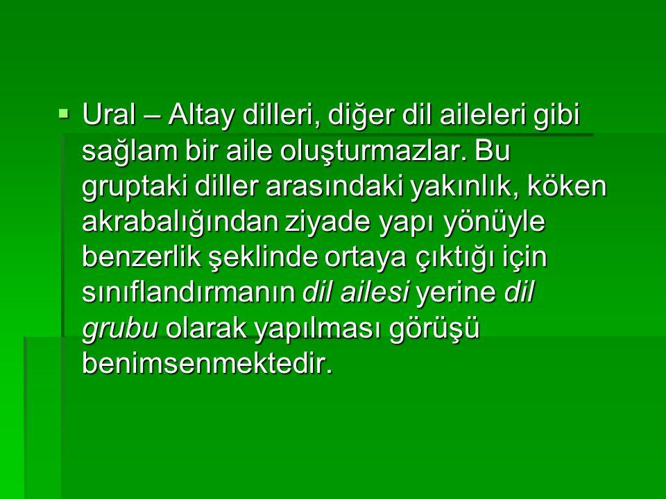 Ural – Altay dilleri, diğer dil aileleri gibi sağlam bir aile oluşturmazlar.
