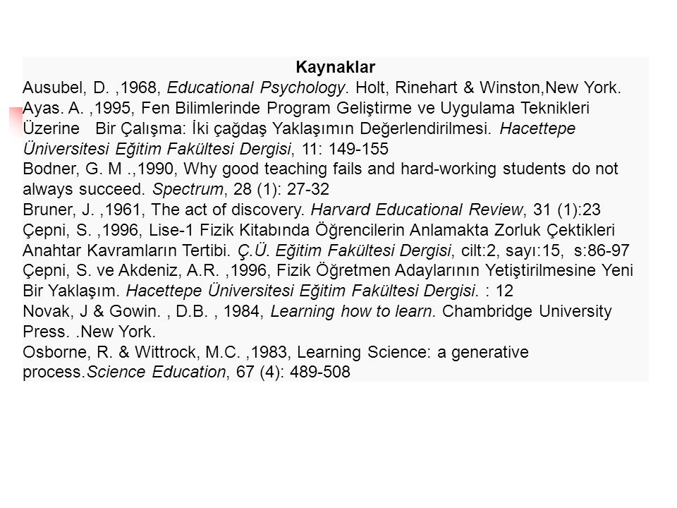 Kaynaklar Ausubel, D. ,1968, Educational Psychology. Holt, Rinehart & Winston,New York.